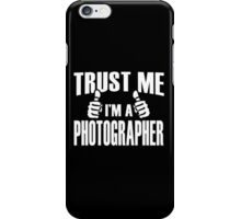 Trust Me I'm A Photographer - Tshirts & Accessories iPhone Case/Skin