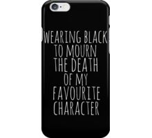 wearing black to mourn the death of my favourite character #2 iPhone Case/Skin