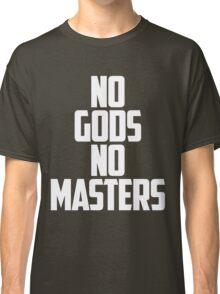 NO GODS, NO MASTERS Classic T-Shirt