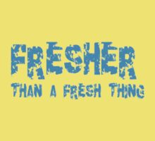 Fresher (Than A Fresh Thing) by taiche