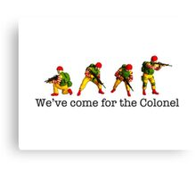 We've come for the Colonel!!! Canvas Print