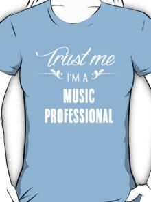 Trust me I'm a Music Professional! T-Shirt