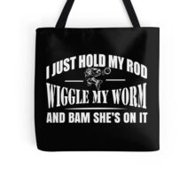 I Just Hold My Rod Wiggle My Worm And Bam She's On It - TShirts & Hoodies Tote Bag