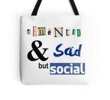 Demented and sad but social Tote Bag