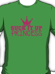 SUCK it up PRINCESS with royal crown T-Shirt