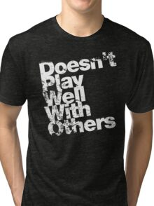 Doesn't Play Well With Others Tri-blend T-Shirt