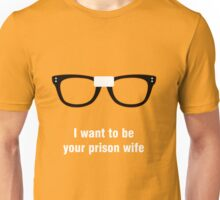 I want to be your prison wife  Unisex T-Shirt