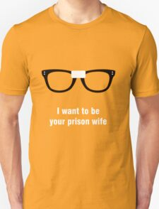 I want to be your prison wife  T-Shirt