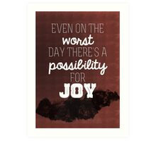 Even on the worst day there's a possibility for joy Art Print