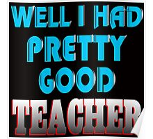 well i had pretty good teacher Poster