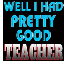 well i had pretty good teacher Photographic Print