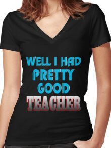well i had pretty good teacher Women's Fitted V-Neck T-Shirt