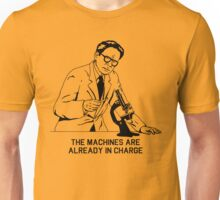 The machines are already in charge Unisex T-Shirt