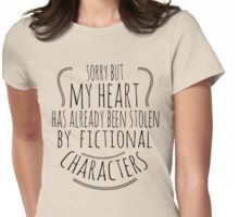 sorry but  my heart has already been stolen by fictional characters (2) Womens Fitted T-Shirt