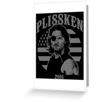 Plissken For President 2016 Greeting Card