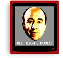 All right, Dudes. Canvas Print
