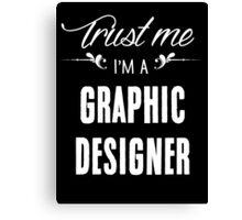 Trust me I'm a Graphic Designer! Canvas Print