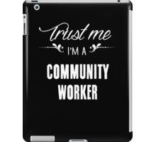 Trust me I'm a Community Worker! iPad Case/Skin