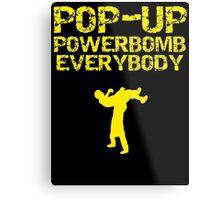 Pop - Up Powerbomb Everybody Metal Print