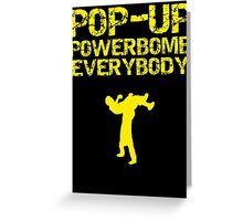 Pop - Up Powerbomb Everybody Greeting Card