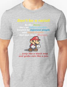 Don't be a racist! be like Mario T-Shirt