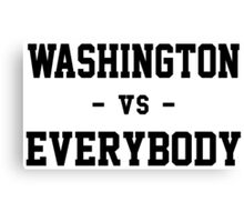 Washington vs Everybody Canvas Print