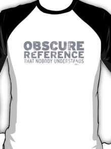 Obscure Reference T-Shirt