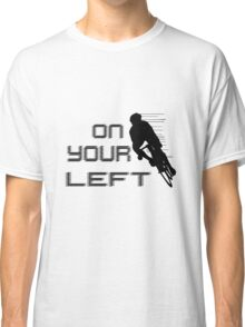 On Your Left Classic T-Shirt