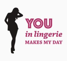 You in Lingerie Makes My Day 1 (Sexy) by Delgard