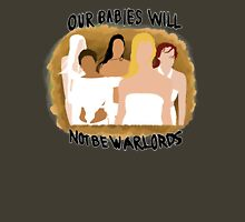 Our Babies Will Not Be Warlords Unisex T-Shirt