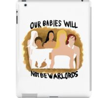Our Babies Will Not Be Warlords iPad Case/Skin
