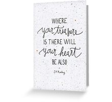 Where your treasure is, there will your heart be also Greeting Card