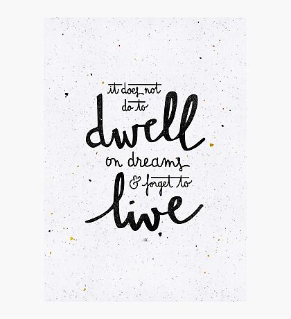 Dwell on dreams Photographic Print