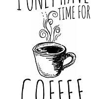 I Only Have Time For Coffee by Jasmine Jones