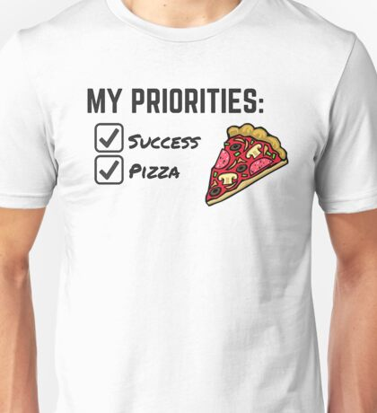 Priority: Pizza and Success Unisex T-Shirt