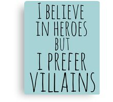 i believe in heroes but i prefer VILLAINS Canvas Print