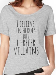 i believe in heroes but i prefer VILLAINS Women's Relaxed Fit T-Shirt
