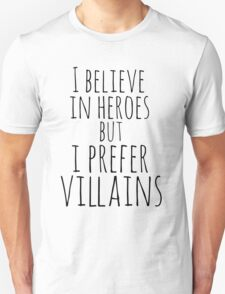 i believe in heroes but i prefer VILLAINS Unisex T-Shirt