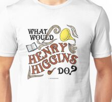 What Would Henry Higgins Do? Unisex T-Shirt