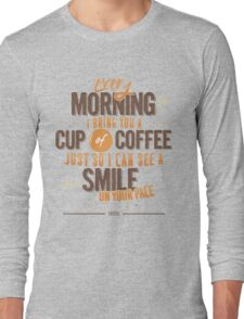 Every morning Long Sleeve T-Shirt