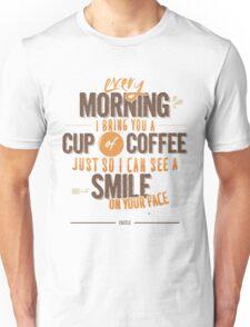 Every morning Unisex T-Shirt