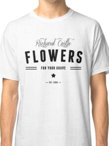 Flowers for your Grave Classic T-Shirt