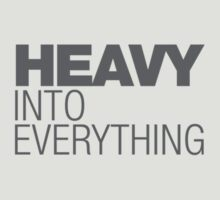 Heavy into everything by liammccormick