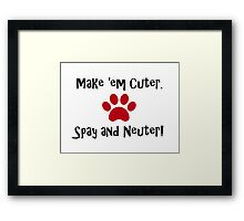 Make 'em Cuter. Spay and Neuter! Framed Print