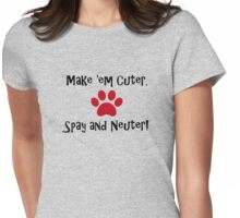 Make 'em Cuter. Spay and Neuter! Womens Fitted T-Shirt