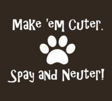 Make 'em Cuter. Spay and Neuter! by nyah14