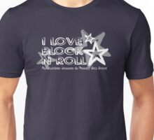 I Love Block N Roll Unisex T-Shirt