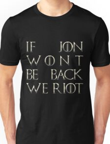 Riot for Jon Snow Unisex T-Shirt