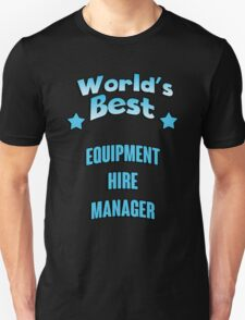 World's best Equipment Hire Manager! T-Shirt