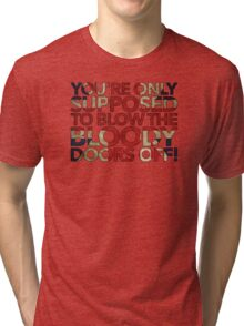 You're Only Supposed To Blow The Bloody Doors Off! Tri-blend T-Shirt